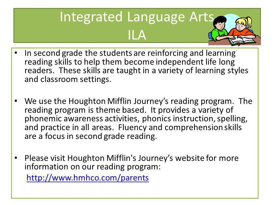 Integrated Language Arts ILA In second grade the students are reinforcing and learning reading skills to help them become independent life long readers.