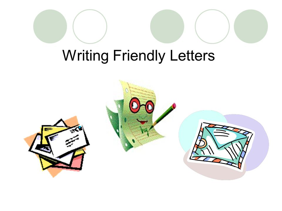 Friendly letters have five parts: The Heading The Salutation (greeting) The Body The Closing The Signature