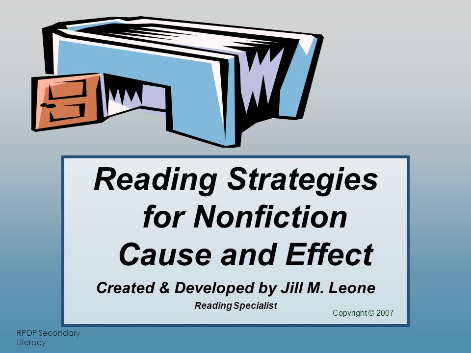 RPDP Secondary Literacy Reading Strategies for Nonfiction Cause and Effect Created & Developed by Jill M.