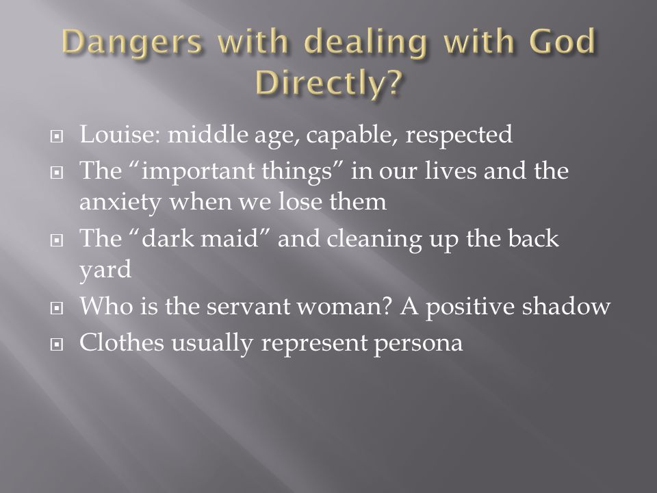  Louise: middle age, capable, respected  The important things in our lives and the anxiety when we lose them  The dark maid and cleaning up the back yard  Who is the servant woman.