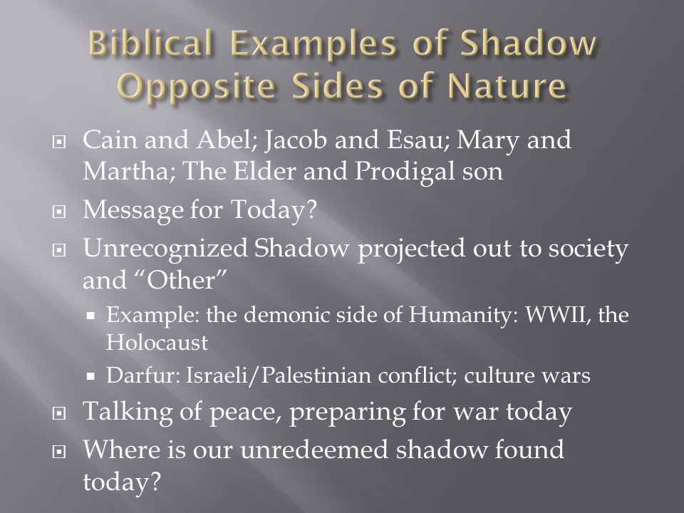  The Shadow is real  Our dreams compensate our conscious attitudes by exposing us to our shadow  Shadow has value  Feared and rejected, it becomes evil: recognized and accepted it becomes part of whole person  Projection of Shadow onto Other  Dreams tell us there is something important beyond ego  Unity of self is needed if world is to escape disaster
