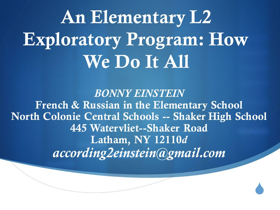 An Elementary L2 Exploratory Program: How We Do It All BONNY EINSTEIN French & Russian in the Elementary School North Colonie Central Schools -- Sha