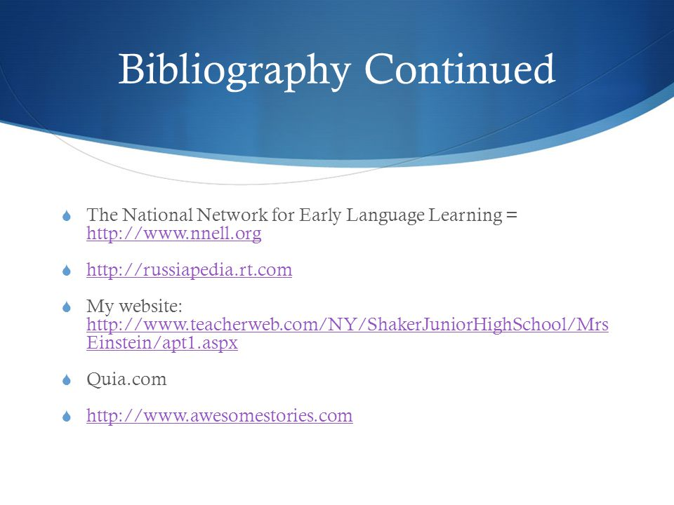 Bibliography Continued  The National Network for Early Language Learning = http://www.nnell.org http://www.nnell.org  http://russiapedia.rt.com http://russiapedia.rt.com  My website: http://www.teacherweb.com/NY/ShakerJuniorHighSchool/Mrs Einstein/apt1.aspx http://www.teacherweb.com/NY/ShakerJuniorHighSchool/Mrs Einstein/apt1.aspx  Quia.com  http://www.awesomestories.com http://www.awesomestories.com
