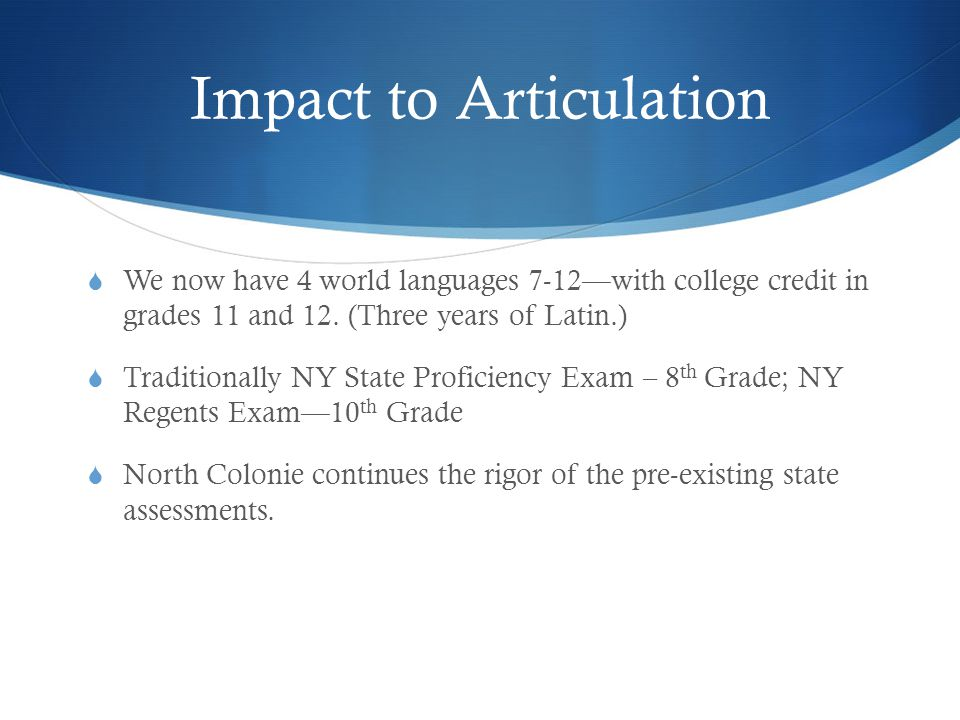 Impact to Articulation  We now have 4 world languages 7-12—with college credit in grades 11 and 12.