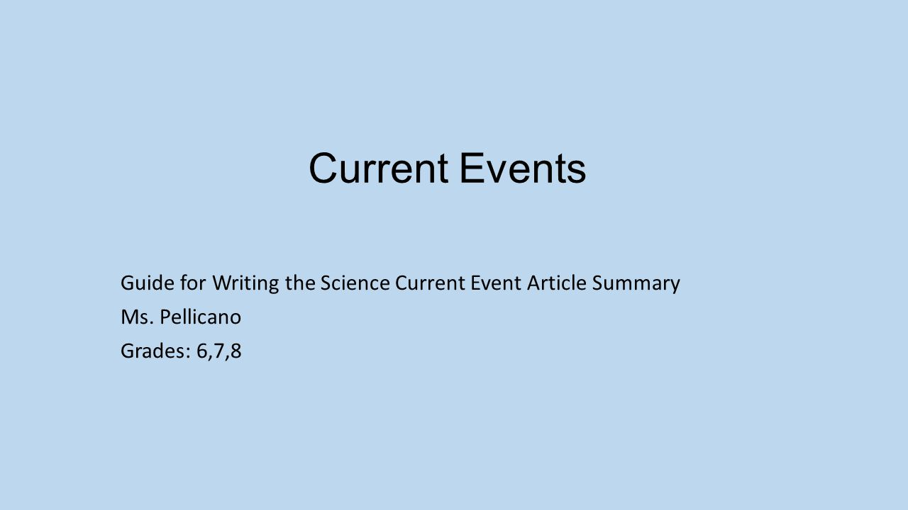 How to Write The Science Article Summary Each month you will find and summarize a science current events article.