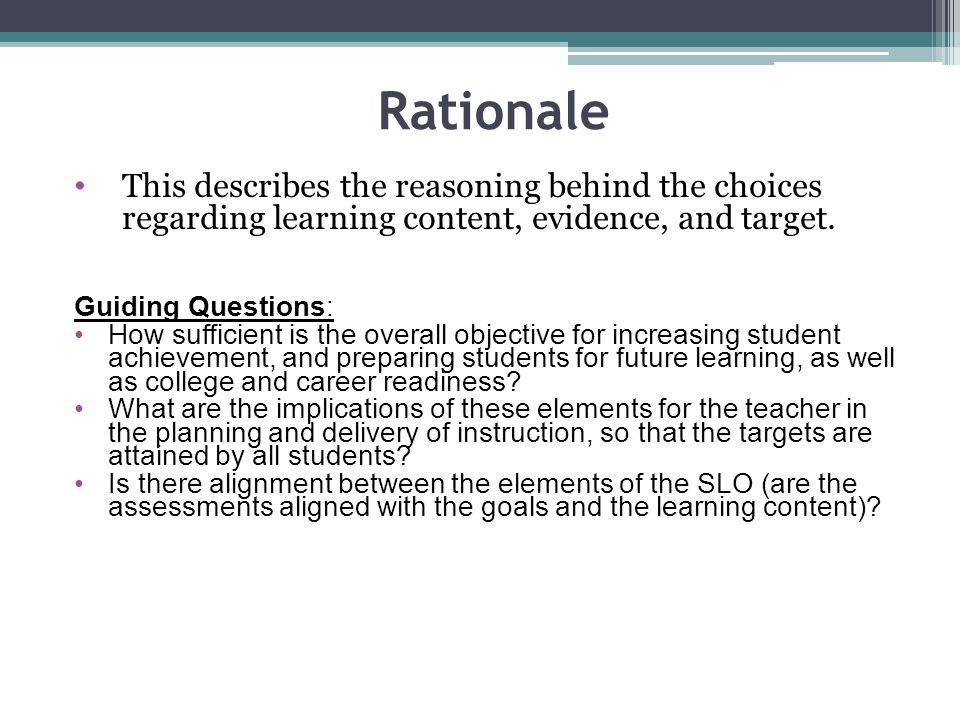 Rationale This describes the reasoning behind the choices regarding learning content, evidence, and target. Guiding Questions: How sufficient is the o