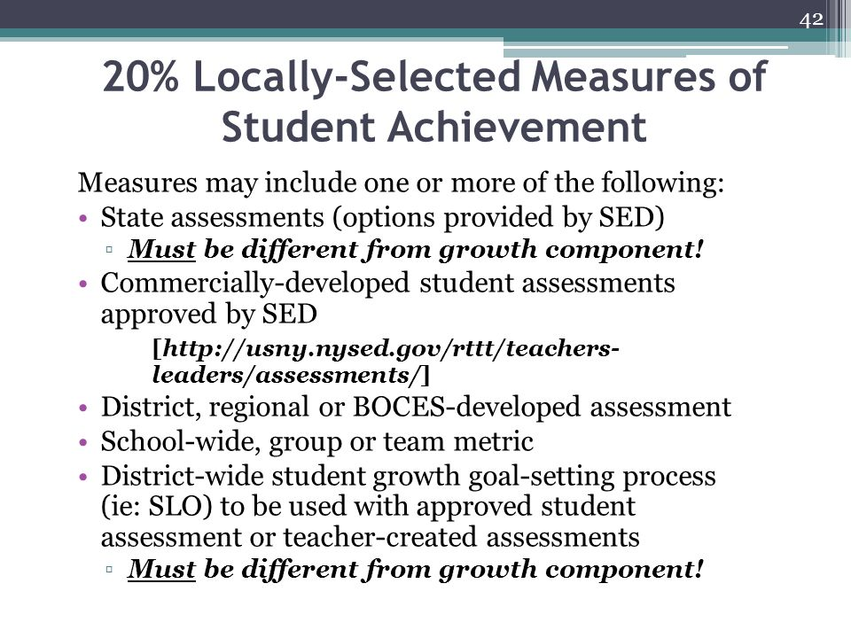 20% Locally-Selected Measures of Student Achievement Measures may include one or more of the following: State assessments (options provided by SED) ▫M