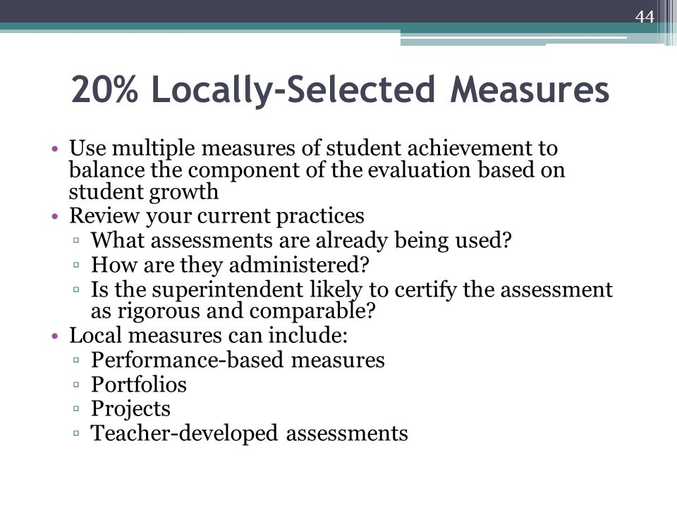20% Locally-Selected Measures Use multiple measures of student achievement to balance the component of the evaluation based on student growth Review y