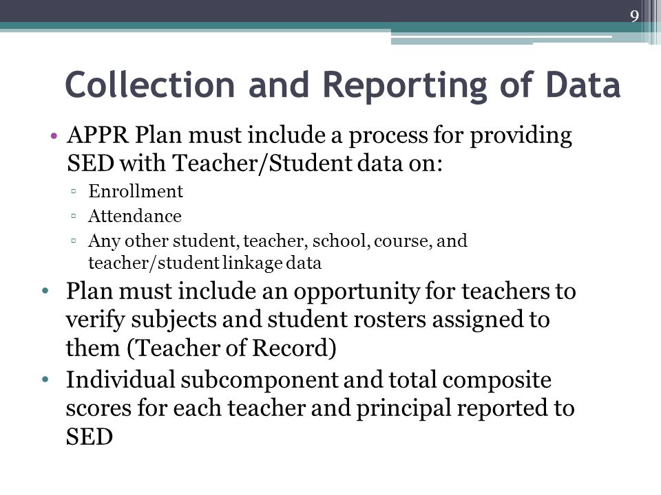 Collection and Reporting of Data APPR Plan must include a process for providing SED with Teacher/Student data on: ▫Enrollment ▫Attendance ▫Any other s