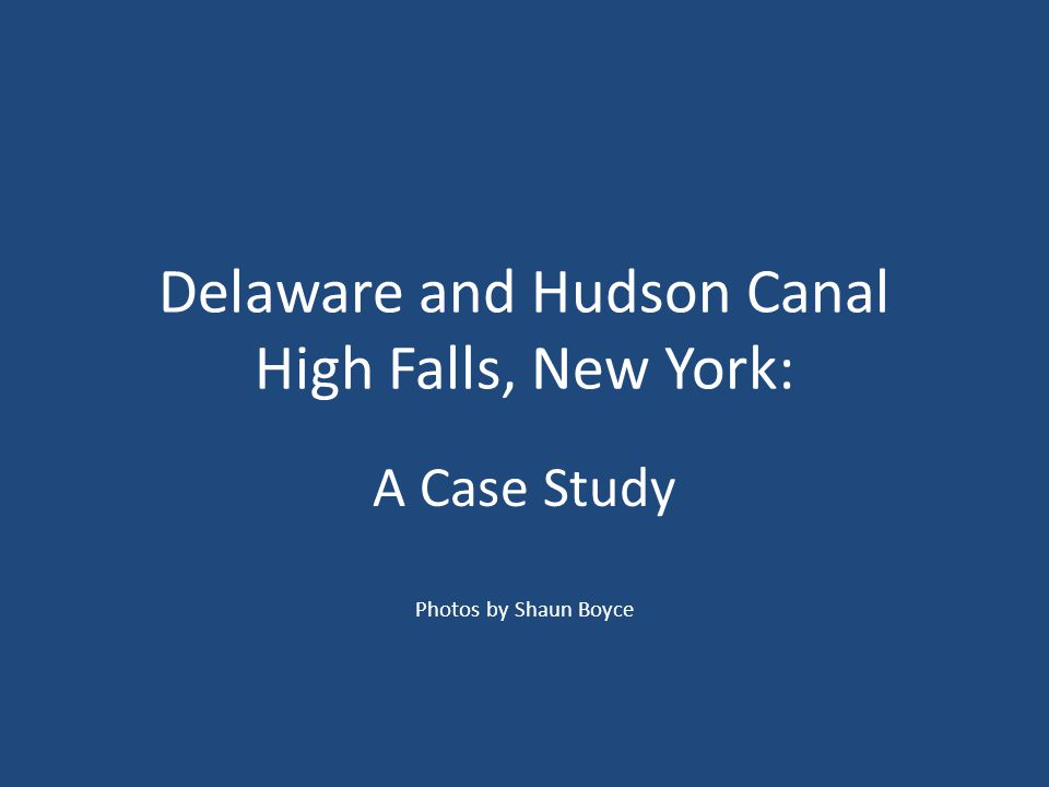 Delaware and Hudson Canal High Falls, New York: A Case Study Photos by Shaun Boyce
