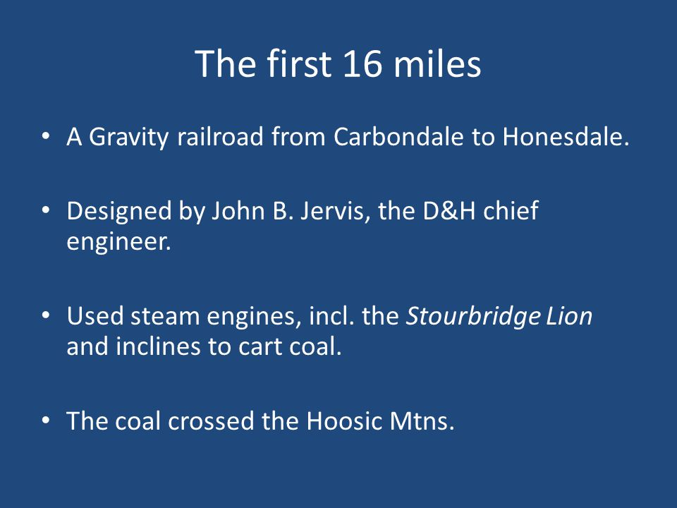 The first 16 miles A Gravity railroad from Carbondale to Honesdale.