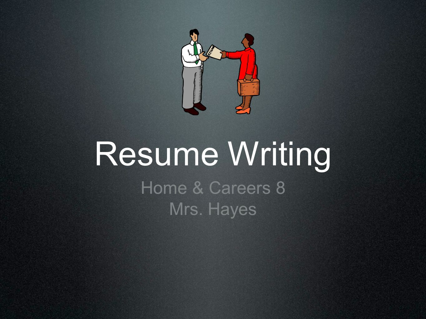 Resume Writing Home & Careers 8 Mrs. Hayes