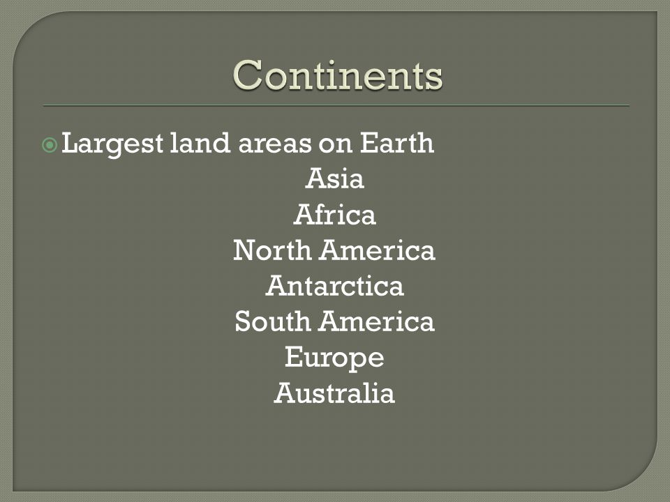  Largest land areas on Earth Asia Africa North America Antarctica South America Europe Australia