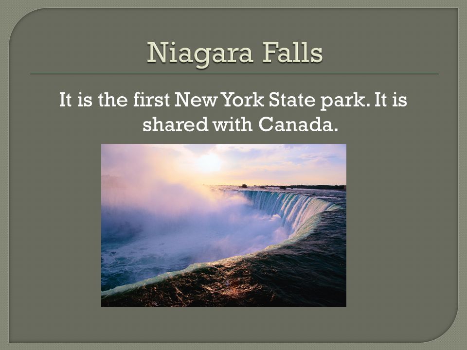 It is the first New York State park. It is shared with Canada.