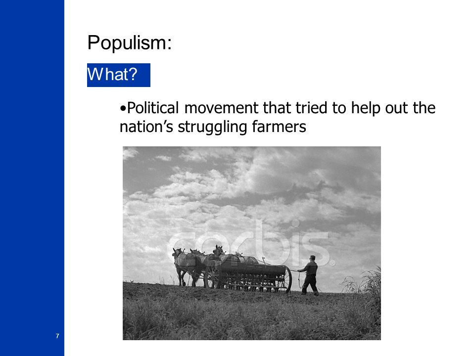 8 Populism Why.1. Mechanization - More machines = more debt 2.