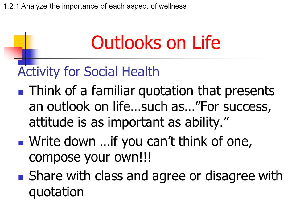 """Outlooks on Life Activity for Social Health Think of a familiar quotation that presents an outlook on life…such as…""""For success, attitude is as import"""