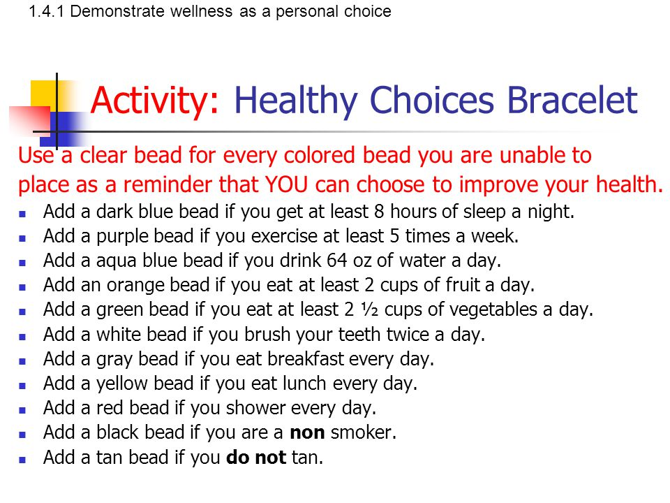 Activity: Healthy Choices Bracelet Use a clear bead for every colored bead you are unable to place as a reminder that YOU can choose to improve your h