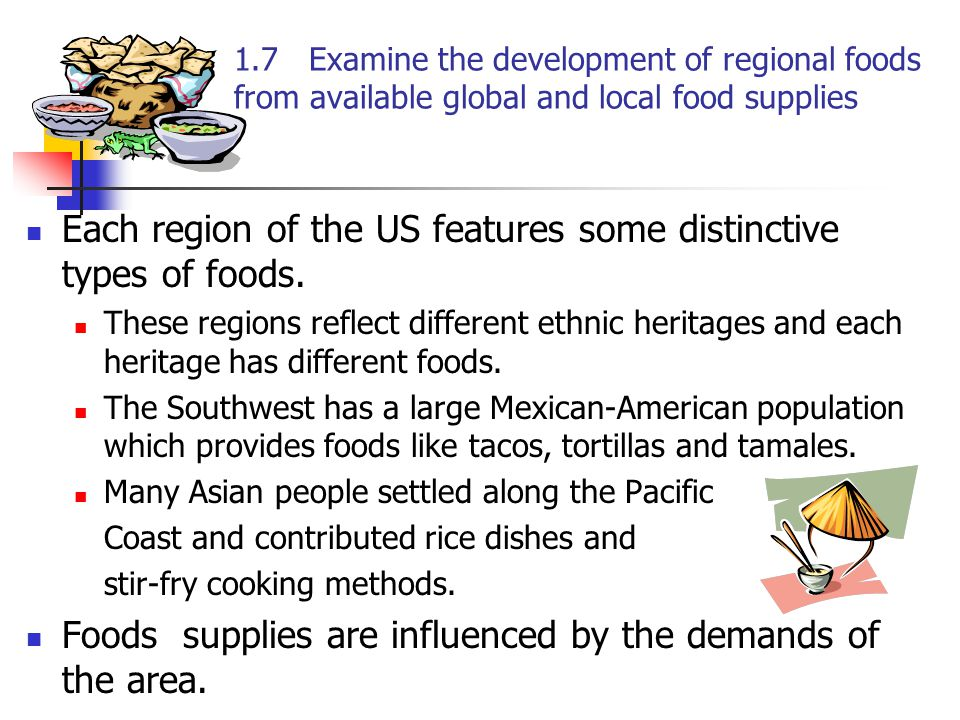 1.7 Examine the development of regional foods from available global and local food supplies Each region of the US features some distinctive types of f