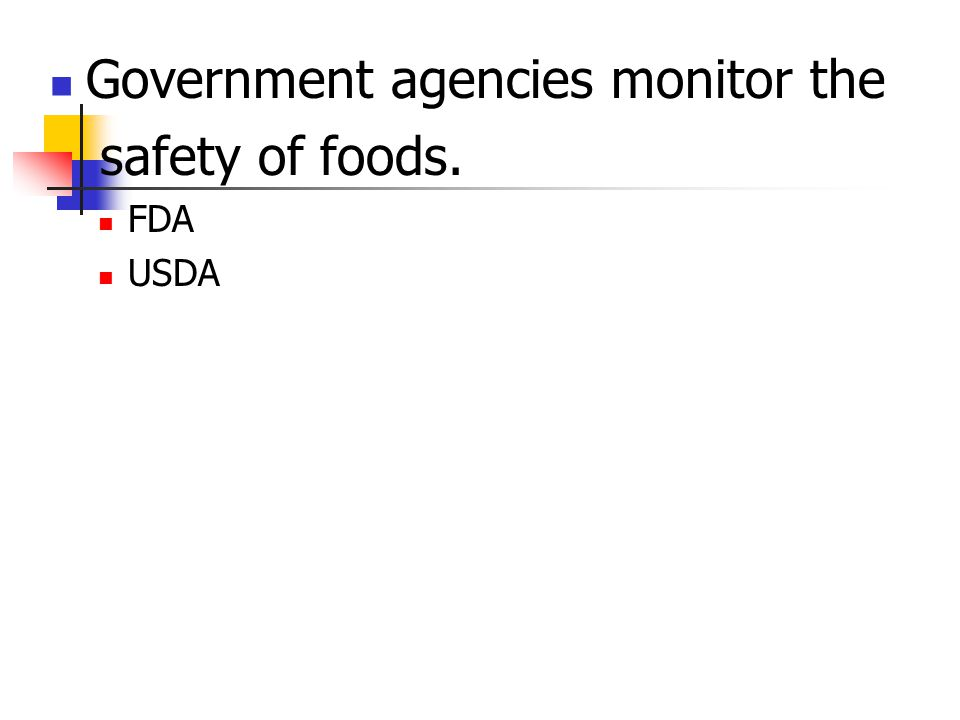 Government agencies monitor the safety of foods. FDA USDA