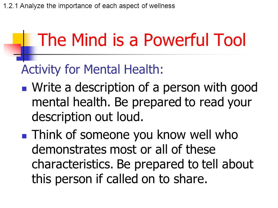 The Mind is a Powerful Tool Activity for Mental Health: Write a description of a person with good mental health. Be prepared to read your description