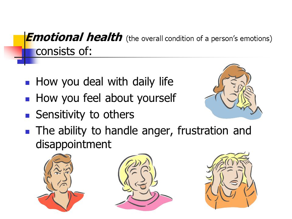 Activity for Emotional Health Brainstorm a list of techniques that you would suggest to a friend to encourage positive emotional health.