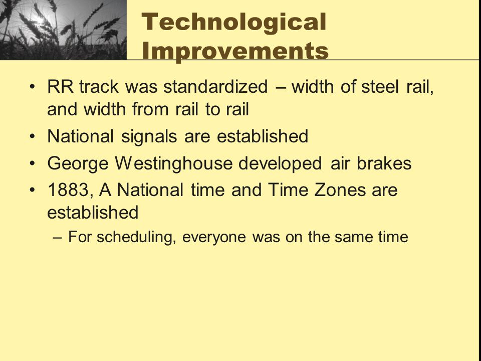 Technological Improvements RR track was standardized – width of steel rail, and width from rail to rail National signals are established George Westin
