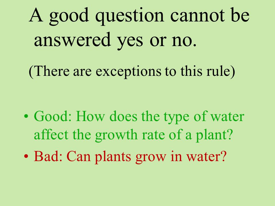 A good question cannot be answered yes or no.