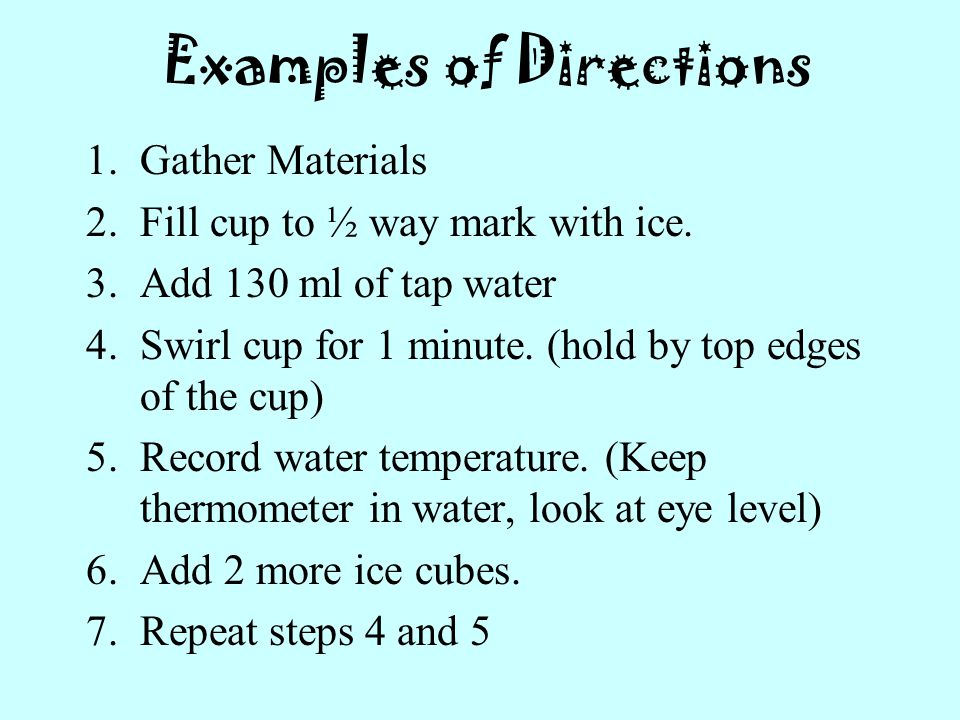 Examples of Directions 1.Gather Materials 2.Fill cup to ½ way mark with ice.