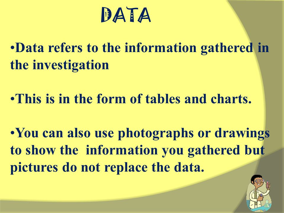 DATA Data refers to the information gathered in the investigation This is in the form of tables and charts.