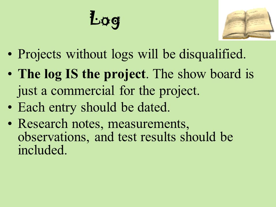 Log Projects without logs will be disqualified.The log IS the project.