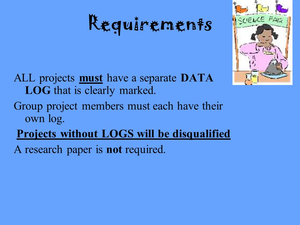 Requirements ALL projects must have a separate DATA LOG that is clearly marked.