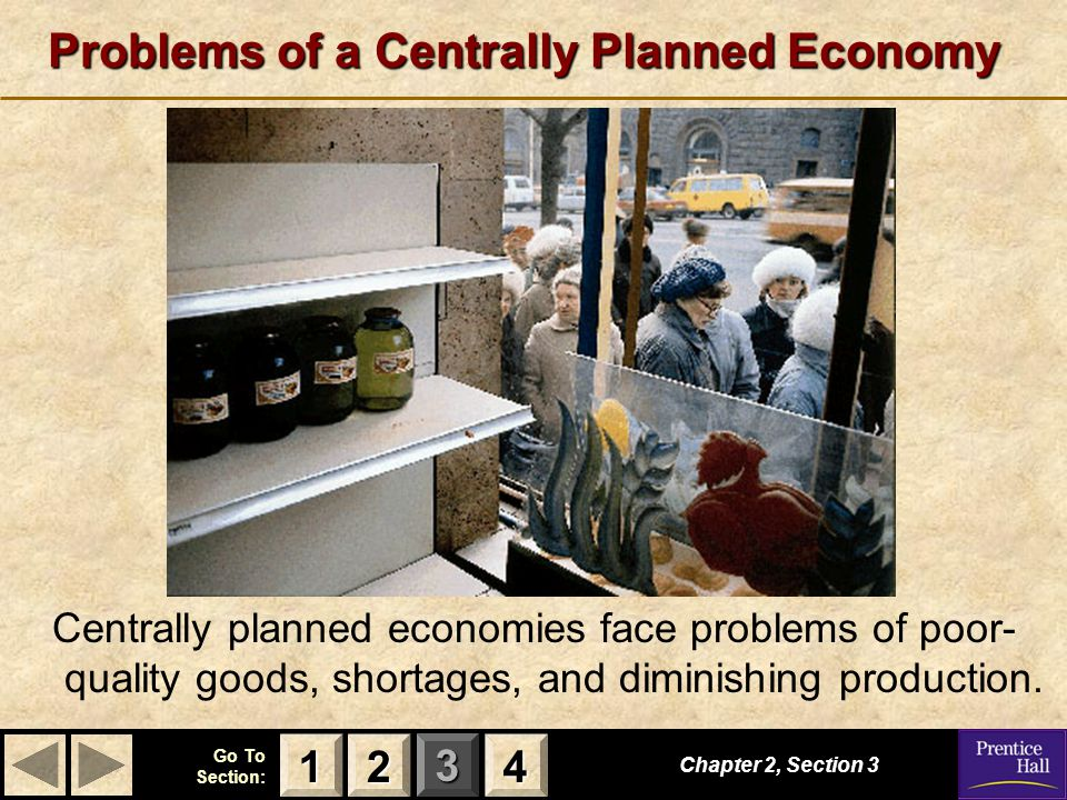 123 Go To Section: 4 Problems of a Centrally Planned Economy Centrally planned economies face problems of poor- quality goods, shortages, and diminish