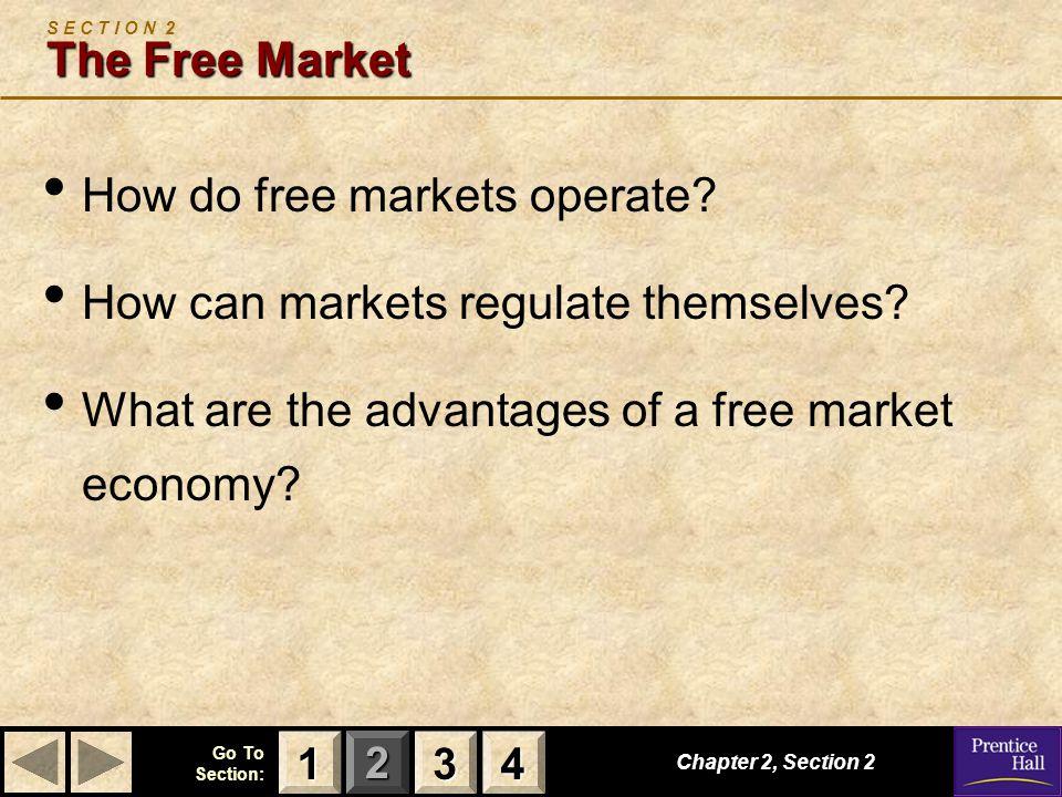 123 Go To Section: 4 The Free Market S E C T I O N 2 The Free Market How do free markets operate.