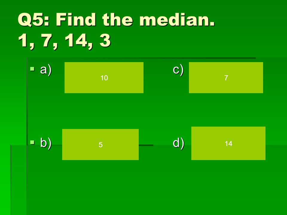 Q4: Find the range. 157, 124, 157, 124, 157, 139  a)c)  b)d) 18 33 15 30