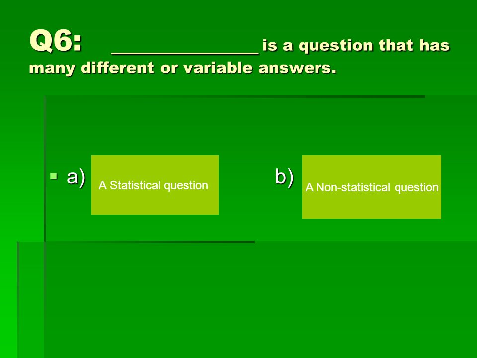 Q5: Find the median. 1, 7, 14, 3  a)c)  b)d) 10 5 7 14
