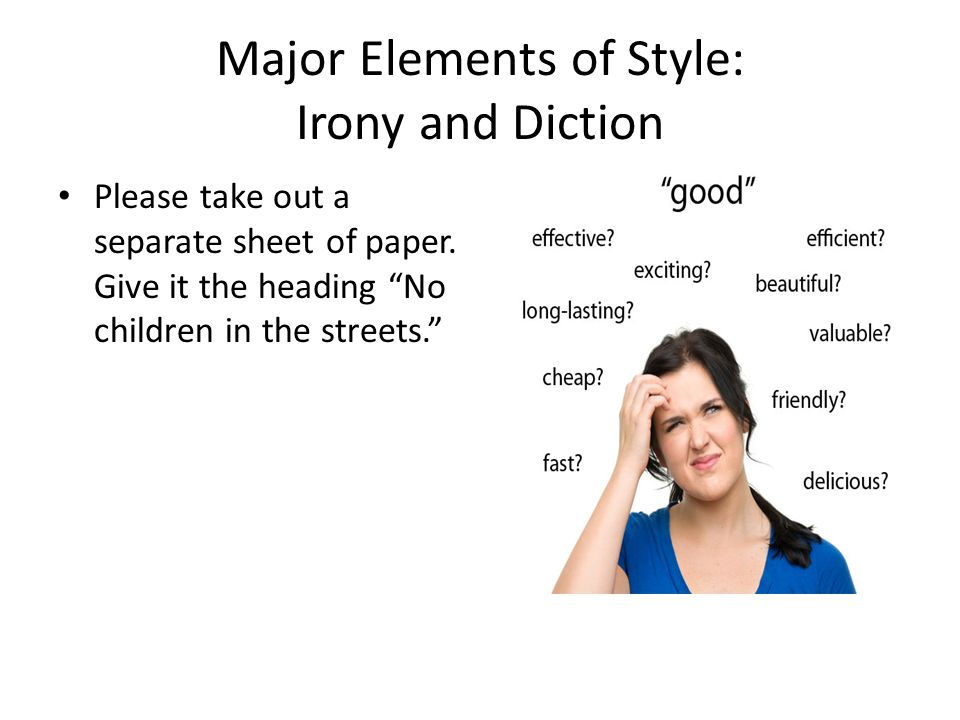 Major Elements of Style: Irony and Diction Please take out a separate sheet of paper.