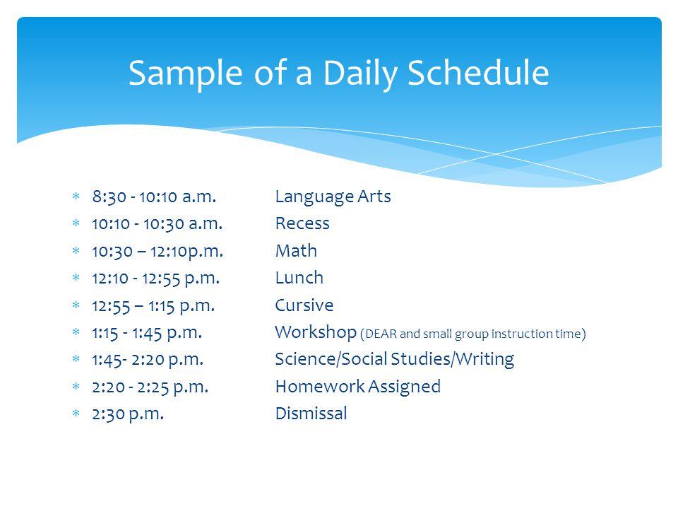  8:30 - 10:10 a.m.Language Arts  10:10 - 10:30 a.m.Recess  10:30 – 12:10p.m.Math  12:10 - 12:55 p.m.Lunch  12:55 – 1:15 p.m.Cursive  1:15 - 1:45
