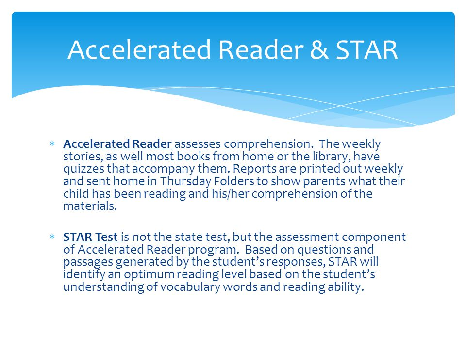  Accelerated Reader assesses comprehension. The weekly stories, as well most books from home or the library, have quizzes that accompany them. Report