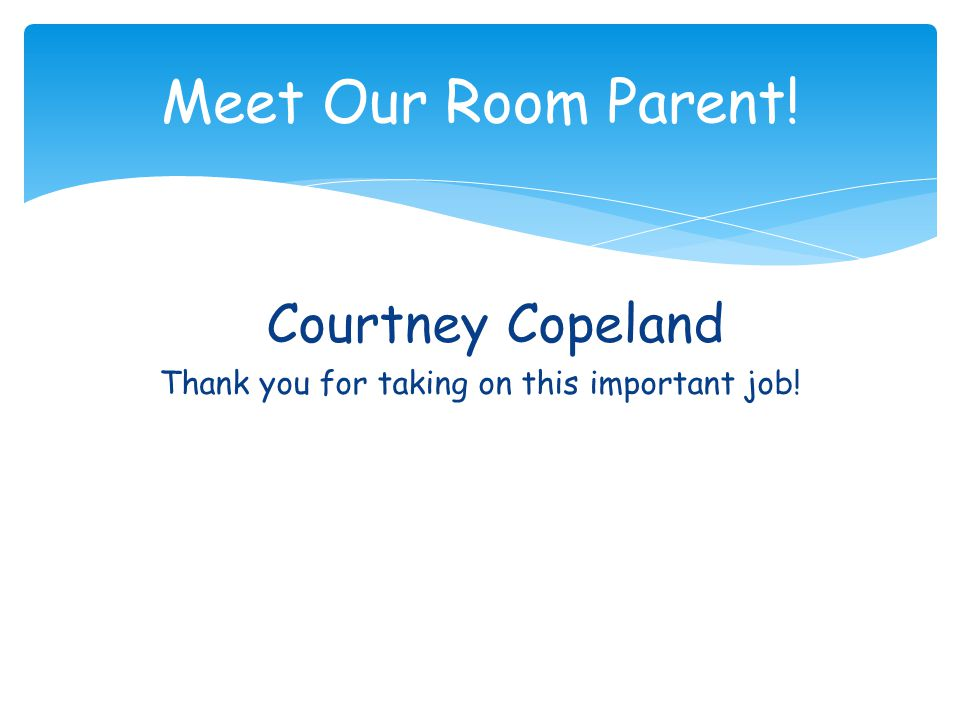 Courtney Copeland Thank you for taking on this important job! Meet Our Room Parent!