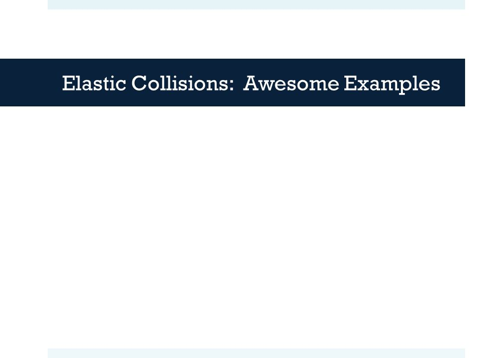 Elastic Collisions: Awesome Examples