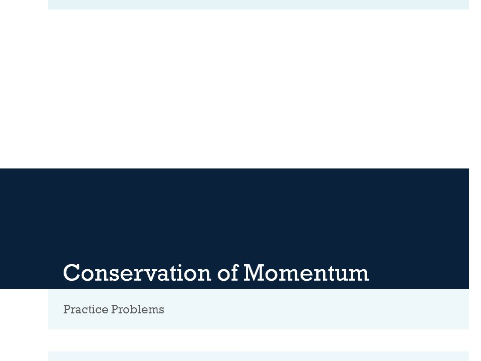 Conservation of Momentum Practice Problems