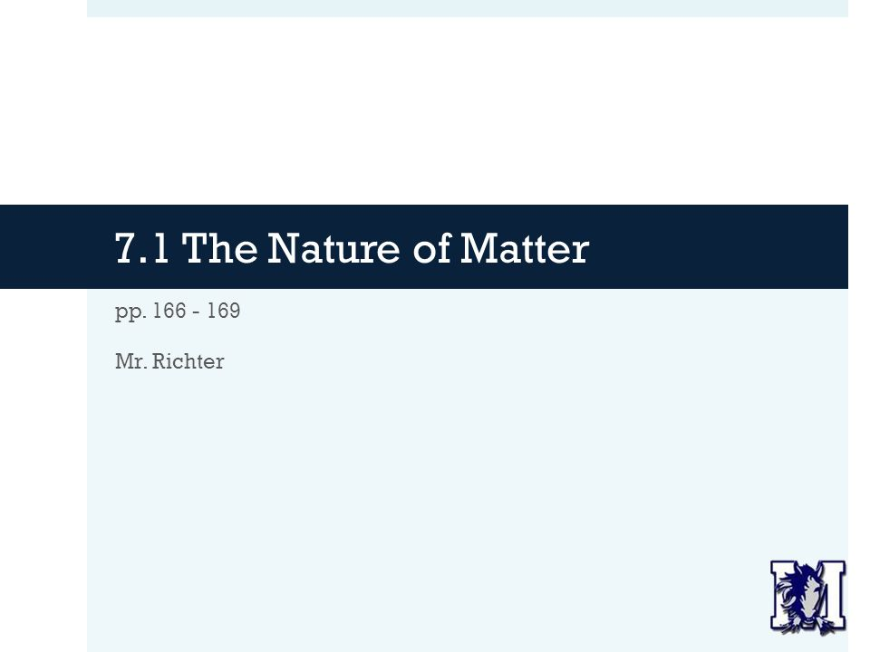 7.1 The Nature of Matter pp. 166 - 169 Mr. Richter