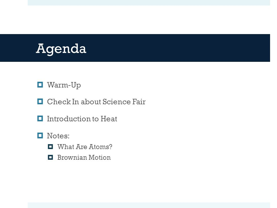 Agenda  Warm-Up  Check In about Science Fair  Introduction to Heat  Notes:  What Are Atoms.