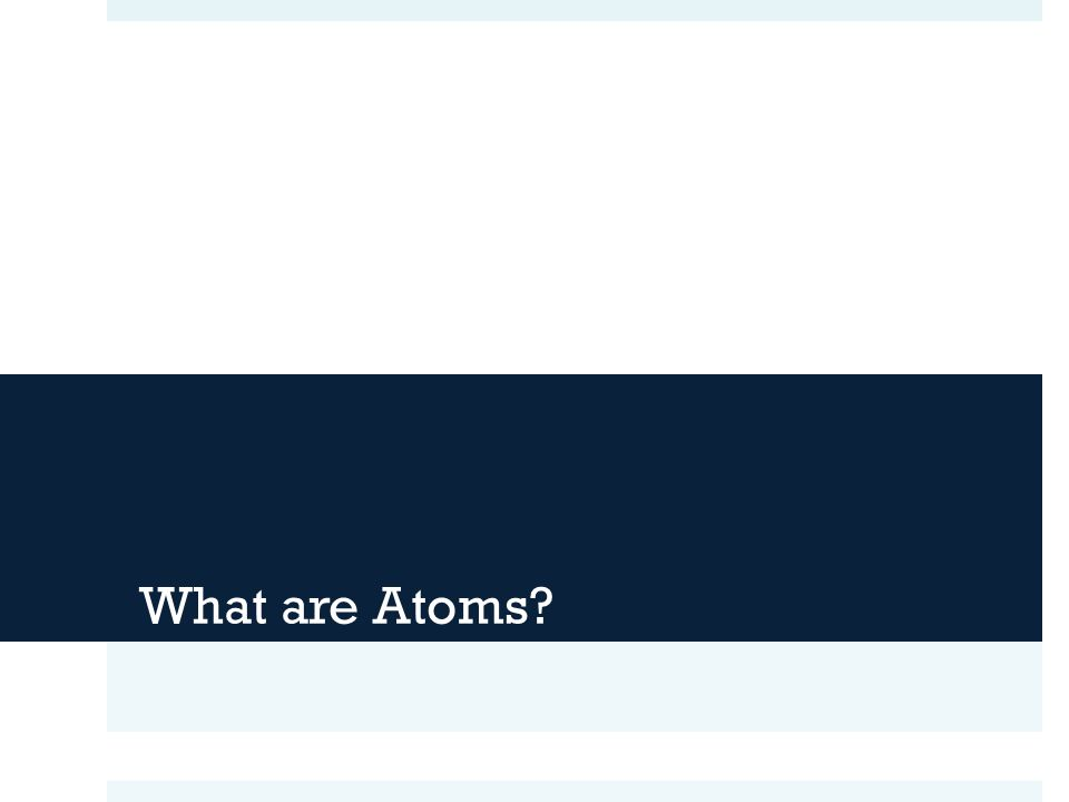 What are Atoms?