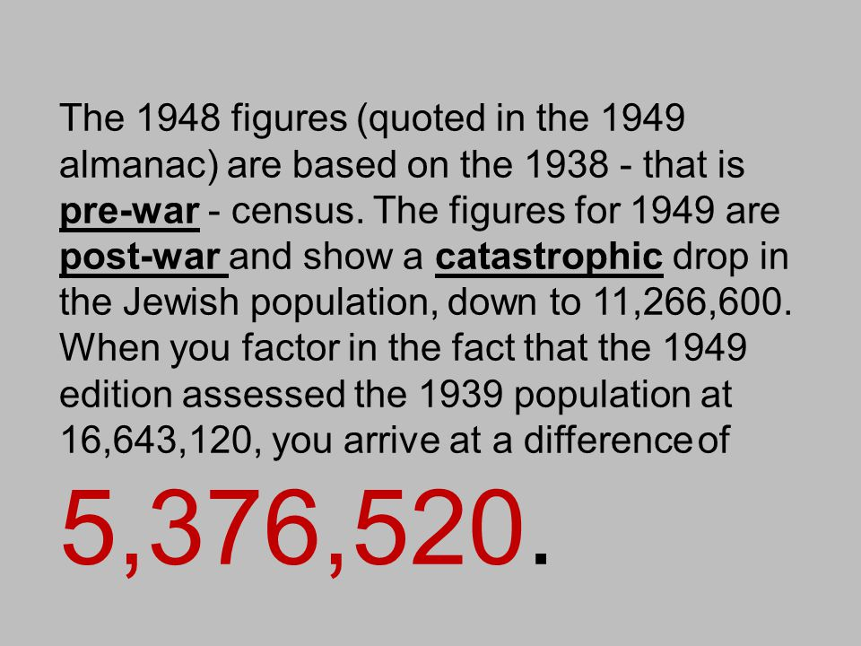 The 1948 figures (quoted in the 1949 almanac) are based on the 1938 - that is pre-war - census. The figures for 1949 are post-war and show a catastrop