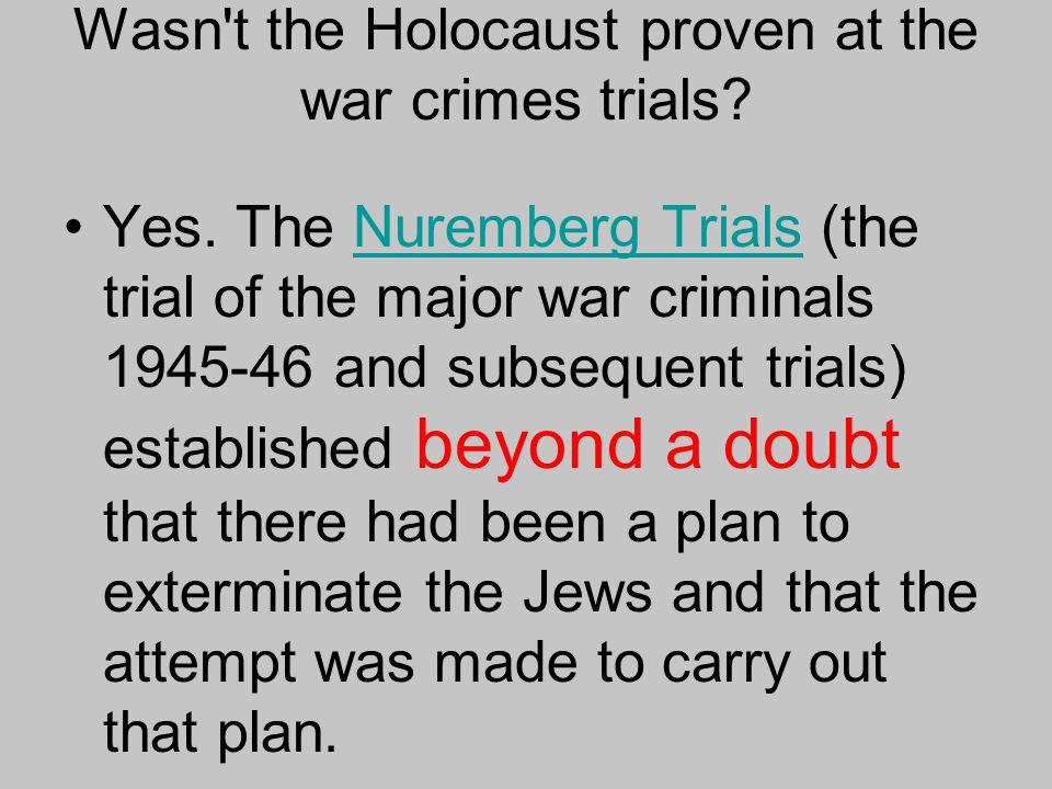 Wasn t the Holocaust proven at the war crimes trials.