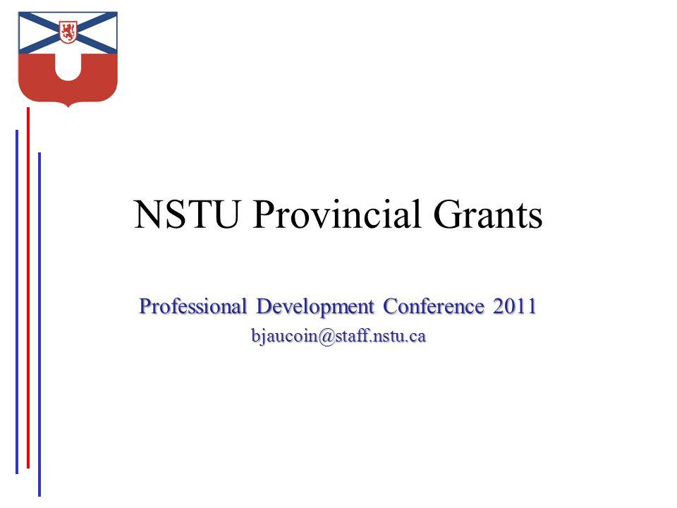 NSTU Provincial Grants Professional Development Conference 2011 bjaucoin@staff.nstu.ca