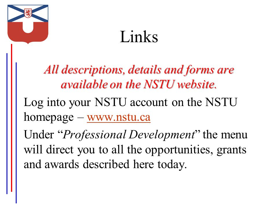 Links All descriptions, details and forms are available on the NSTU website.