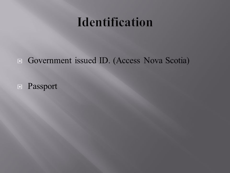  Government issued ID. (Access Nova Scotia)  Passport
