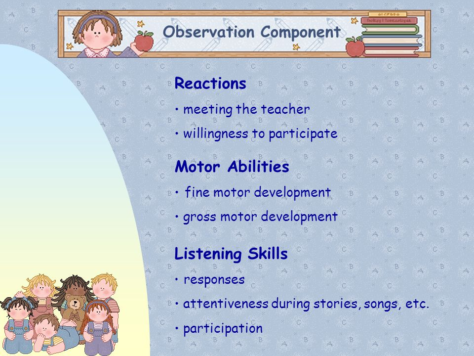 Observation Component Reactions meeting the teacher willingness to participate Motor Abilities fine motor development gross motor development Listenin